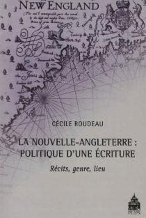 La Nouvelle-Angleterre : politique d'une écriture : récits, genre, lieu - CécileRoudeau