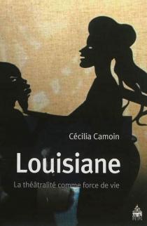 Louisiane, la théâtralité comme force de vie - CéciliaCamoin