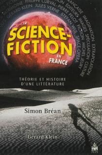 La science-fiction en France : théorie et histoire d'une littérature - SimonBréan