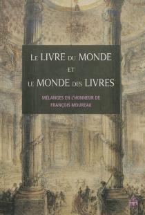 Le livre du monde, le monde des livres : mélanges en l'honneur de François Moureau -