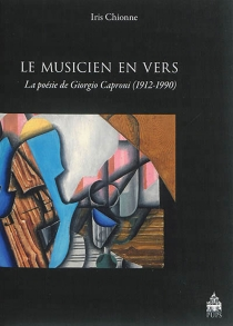 Le musicien en vers : la poésie de Giorgio Caproni, 1912-1990 - IrisChionne