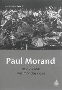 Paul Morand, explorateur des mondes noirs : Antilles-Etats-Unis-Afrique 1927-1930 - DominiqueLanni