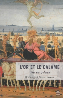 L'or et le calame : liber discipulorum : hommage à Pierre Laurens -