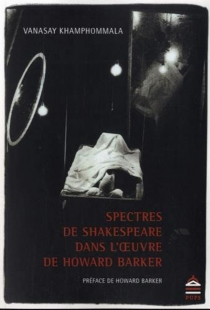 Spectres de Shakespeare dans l'oeuvre de Howard Barker - VanasayKhamphommala
