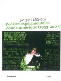 Poésies expérimentales, zone numérique (1953-2007) - JacquesDonguy