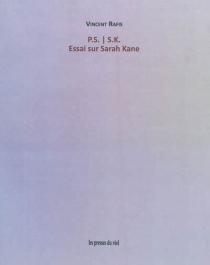 P.S.-S.K. : essai sur Sarah Kane - VincentRafis