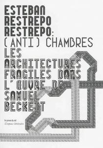 (Anti)chambres : les architectures fragiles dans l'oeuvre de Samuel Beckett - EstebanRestrepo Restrepo