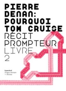 Pourquoi Tom Cruise : récit prompteur - PierreDenan