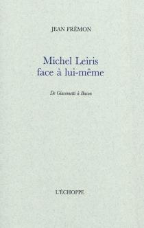 Michel Leiris face à lui-même : de Giacometti à Bacon - JeanFrémon