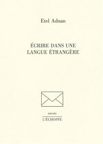 Ecrire dans une langue étrangère - EtelAdnan