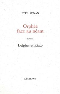 Orphée face au néant| Suivi de Delphes et Kiato - EtelAdnan