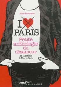 Paris, petite anthologie du désamour : de Rabelais à Mano Solo -