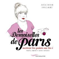 Les demoiselles de Paris mettent les points sur les i : pensées, humeurs et autres fantaisies - AurélieAntolini