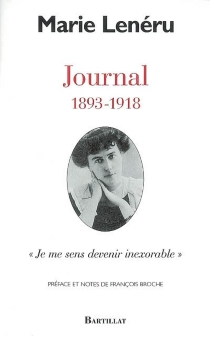 Journal, 1893-1918 : je me sens devenir inexorable - Marie Lenéru