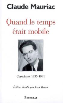 Quand le temps était mobile : chroniques, 1935-1991 - ClaudeMauriac