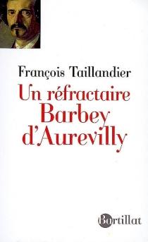 Un réfractaire, Barbey d'Aurevilly - FrançoisTaillandier