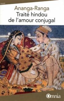 Ananga Ranga : traité hindou de l'amour conjugal - Kalyânamalla