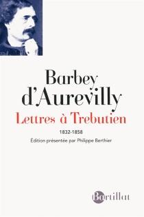 Lettres à Trebutien : 1832-1858 - JulesBarbey d'Aurevilly
