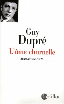L'âme charnelle : journal 1953-1978 - Guy Dupré