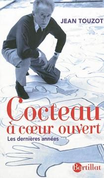 Cocteau à coeur ouvert : les dernières années - JeanTouzot