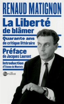 La liberté de blâmer... : quarante ans de critique littéraire - RenaudMatignon