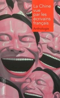 La Chine vue par les écrivains français : anthologie -