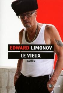 Le Vieux : un roman de notre temps - Edouard VeniaminovitchLimonov