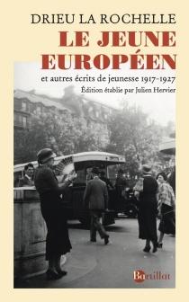 Le jeune Européen : et autres écrits de jeunesse, 1917-1927 - PierreDrieu La Rochelle