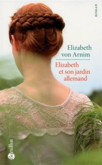Elizabeth et son jardin allemand - ElizabethVon Arnim