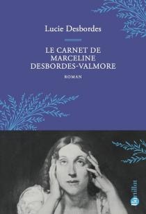Le carnet de Marceline Desbordes-Valmore - LucieDesbordes