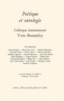 Poétique et ontologie : actes du colloque, Bordeaux, février 2007 - Colloque international Yves Bonnefoy