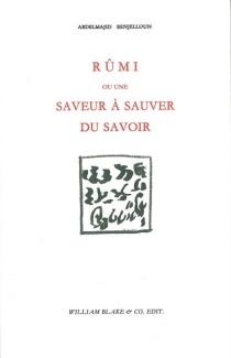 Rumi ou Une saveur à sauver du savoir - AbdelmajidBenjelloun