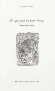 Ce que peut un beau visage : mémoire de Jehan Mayoux - Jean-PaulMichel