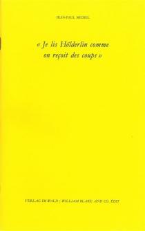Je lis Hölderlin comme on reçoit des coups - Jean-PaulMichel