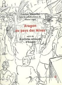 Aragon au pays des mines| Suivi de 18 articles retrouvés d'Aragon -