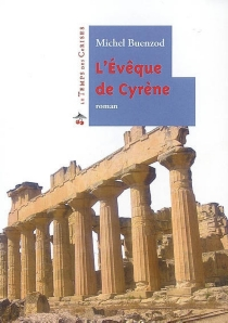 L'évêque de Cyrène : roman biographique - MichelBuenzod