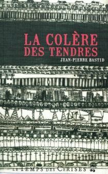La colère des tendres - Jean-PierreBastid