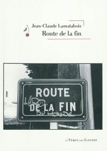 Route de la fin - Jean-ClaudeLamatabois