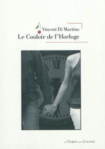Le couloir de l'horloge - VincentDi Martino