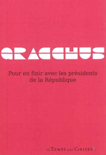 Pour en finir avec les présidents de la République - Gracchus