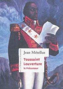 Toussaint Louverture, le précurseur - JeanMétellus
