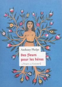 Des fleurs pour les héros - AnthonyPhelps