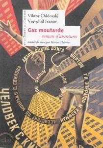 Gaz moutarde : roman d'aventures - VictorChklovski