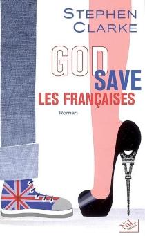 God save les Françaises - StephenClarke