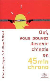 Oui, vous pouvez devenir chinois en 45 minutes chrono - PierreAntilogus