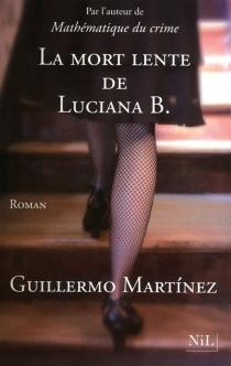 La mort lente de Luciana B. - GuillermoMartínez