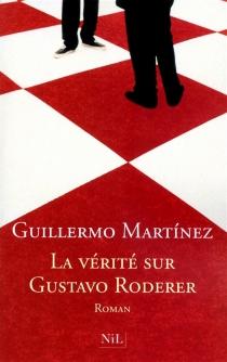 La vérité sur Gustavo Roderer - GuillermoMartínez