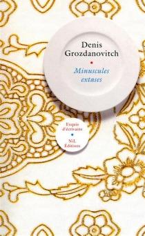 Minuscules extases - DenisGrozdanovitch