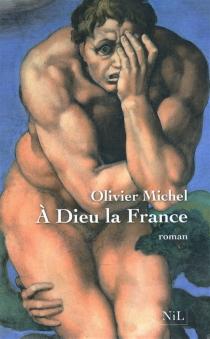 A Dieu la France - OlivierMichel