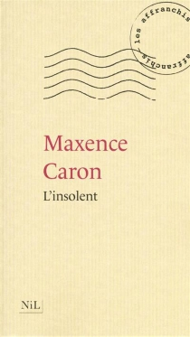 L'insolent - Maxence Caron